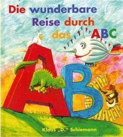 Die wunderbare Reise durch das ABC von Schiemann,  Klaus D