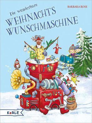 Die wunderbare Weihnachts-Wunschmaschine von Korthues,  Barbara, Rose,  Barbara