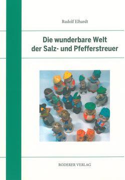 Die wunderbare Welt der Salz- und Pfefferstreuer von Elhardt,  Rudolf