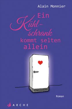 Die wunderbare Welt des Kühlschranks in Zeiten mangelnder Liebe von Künzli,  Lis, Monnier,  Alain