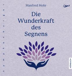 Die Wunderkraft des Segnens von Mohr,  Manfred