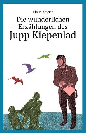 Die wunderlichen Erzählungen des Jupp Kiepenlad von Kayser,  Klaus