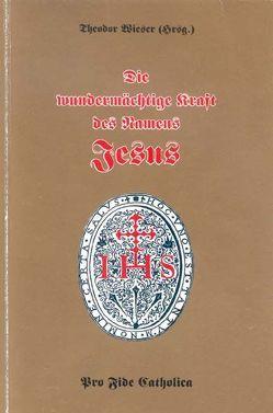 Die wundermächtige Kraft des Namens Jesus von Ebner,  Karl, Schmid,  Anton, Wieser,  Theodor