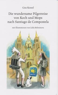 Die wundersame Pilgerreise von Koch und Mops nach Santiago de Compostela von Beleninova,  Lidia, Kossel,  Gisa