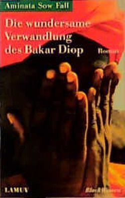 Die wundersame Verwandlung des Bakar Diop von Brillmann-Ede,  Heike, Panzacchi,  Cornelia, Sow Fall,  Aminata