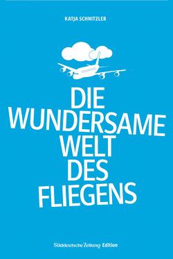 Die wundersame Welt des Fliegens von Schnitzler,  Katja