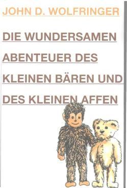 Die wundersamen Abenteuer des kleinen Bären und des kleinen Affen von Luber,  Renate, Oetterli Hohlenbaum,  Bruno, Oetterli,  Belinda, Wolfringer,  John D