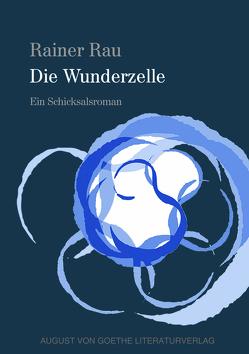 Die Wunderzelle von Rau,  Dr. Rainer