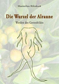 Die Wurzel der Alraune von Rifenkoek,  Maximilian