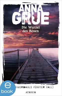 Die Wurzel des Bösen von Grue,  Anna, Sonnenberg,  Ulrich