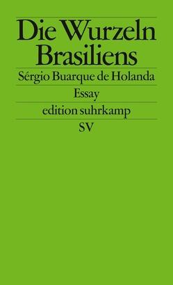 Die Wurzeln Brasiliens von Buarque de Holanda,  Sérgio, Meyer-Minnemann,  Maralde