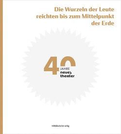 »Die Wurzeln der Leute reichten bis zum Mittelpunkt der Erde« von Denkewitz,  Katrin, Laages,  Michael, neues theater halle