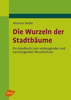 Die Wurzeln der Stadtbäume von Balder,  Helmut