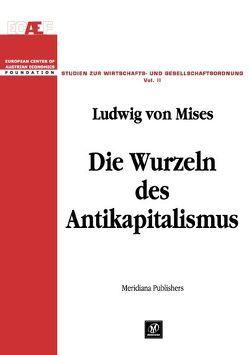 Die Wurzeln des Antikapitalismus von Leube,  Kurt R, Mises,  Ludwig von