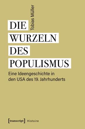 Die Wurzeln des Populismus von Müller,  Tobias