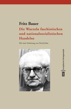 Die Wurzeln faschistischen und nationalsozialistischen Handelns von Bauer,  Fritz, Johst,  David