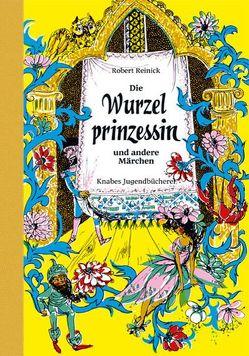 Die Wurzelprinzessin von Reinick,  Robert, Schwintowski,  Dagmar