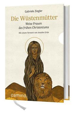 Die Wüstenmütter von Grün OSB,  Anselm, Ziegler,  Gabriele