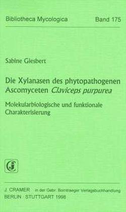 Die Xylanasen des phytopathogenen Ascomyceten Claviceps purpurea von Giesbert,  Sabine