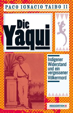 Die Yaqui von Löhrer,  Andreas, Taibo,  Paco I II