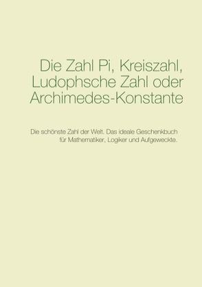 Die Zahl Pi, Kreiszahl, Ludophsche Zahl oder Archimedes-Konstante von Pi,  Anonymus