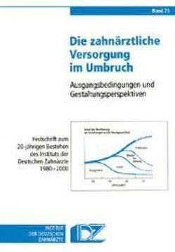 Die zahnärztliche Versorgung im Umbruch von Micheelis,  Wolfgang, Reich,  Elmar, Schirbort,  Karl H, Tettinger,  Peter J.