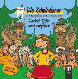 Die Zahnindianer – Wackel-Zahn wird entführt von Ehlert,  Sascha, Hardegen,  Dirk, Martin Vilchez,  José A, Marx,  Christiane