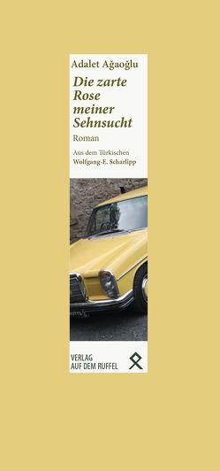 Die zarte Rose meiner Sehnsucht von Agaoglu,  Adalet, Scharlipp,  Wolfgang E