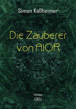 Die Zauberer von AIOR – Großdruck von Käßheimer,  Simon