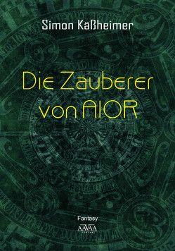 Die Zauberer von AIOR von Käßheimer,  Simon