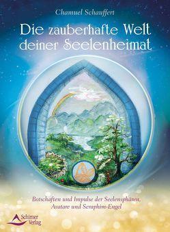 Die zauberhafte Welt deiner Seelenheimat von Schauffert,  Chamuel