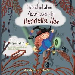 Die zauberhaften Abenteuer der Henrietta Hex von Huber,  Andrea M.