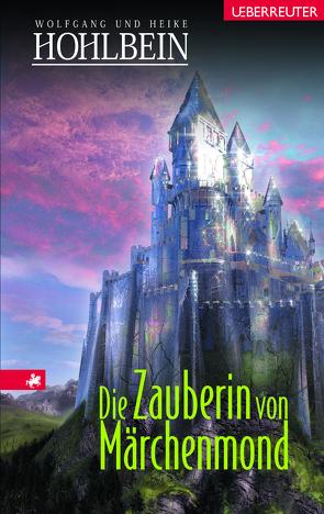 Die Zauberin von Märchenmond von Hohlbein,  Heike, Hohlbein,  Wolfgang