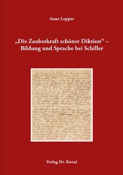"""""""Die Zauberkraft schöner Diktion"""" – Bildung und Sprache bei Schiller von Lepper,  Anne"""