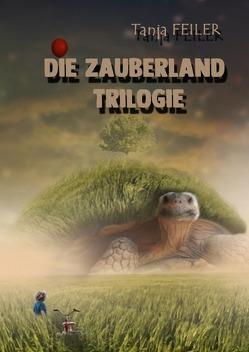Die Zauberland Trilogie von Feiler,  Tanja