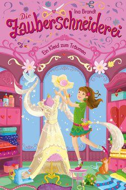 Die Zauberschneiderei (3). Ein Kleid zum Träumen von Brandt,  Ina, Metzen,  Isabelle