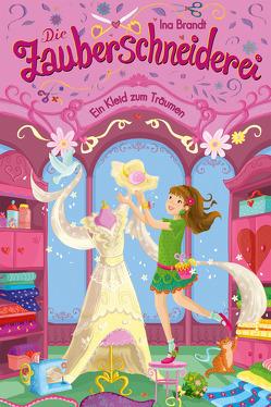 Die Zauberschneiderei (3). Ein Kleid zum Träumen von Brandt,  Ina, Metzten,  Isabelle