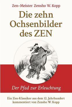 Die zehn Ochsenbilder des ZEN von Kopp,  Zensho W.