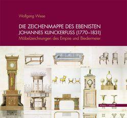 Die Zeichenmappe des Ebenisten Johannes Klinckerfuss (1770-1831) von Mobile - Gesellschaft der Freunde von Möbel- und Raumkunst e.V.,  Mobile - Gesellschaft der Freunde von Möbel- und Raumkunst e.V., Wiese,  Wolfgang