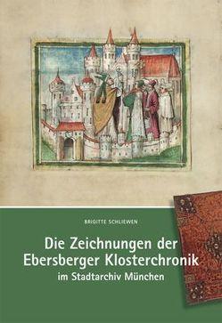Die Zeichnungen der Ebersberger Klosterchronik im Stadtarchiv München von Schliewen,  Brigitte