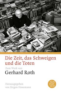 Die Zeit, das Schweigen und die Toten von Hosemann,  Jürgen, Roth,  Gerhard