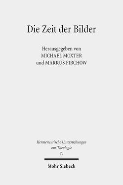 Die Zeit der Bilder von Firchow,  Markus, Moxter,  Michael