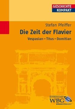 Die Zeit der Flavier von Brodersen,  Kai, Kintzinger,  Martin, Pfeiffer,  Stefan, Puschner,  Uwe