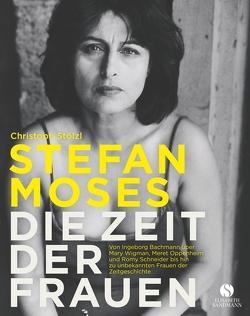 STEFAN MOSES – DIE ZEIT DER FRAUEN von Moses,  Stefan, Stölzl,  Christoph