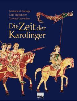 Die Zeit der Karolinger von Hageneier,  Lars, Laudage,  Johannes, Leiverkus,  Yvonne