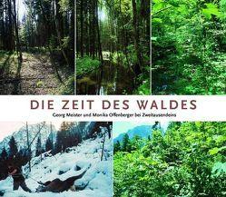 Die Zeit des Waldes von Meister,  Georg, Offenberger,  Monika, Zahrnt,  Angelika