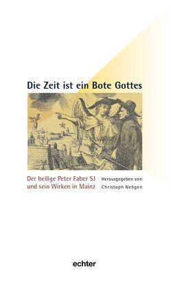 Die Zeit ist ein Bote Gottes von Kardinal Lehmann,  Karl, Knorn,  Bernhard, Nebgen,  Christoph, Schatz,  Klaus