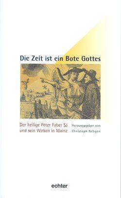 Die Zeit ist ein Bote Gottes von Knorn SJ,  Bernhard, Lehmann,  Kardinal Karl, Nebgen,  Christoph, Schatz SJ,  Klaus, u.a.