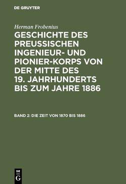 Geschichte des preussischen Ingenieur- und Pionier-Korps von der… / Die Zeit von 1870 bis 1886 von Frobenius,  Herman