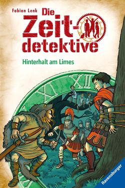 Die Zeitdetektive, Band 42: Hinterhalt am Limes von Kunert,  Almud, Lenk,  Fabian